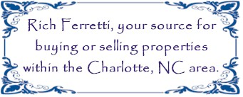 Rich Ferretti Your source for buying and selling properties in the Charlotte, NC area