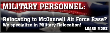 Military Personnel: Relocating to McConnell Air Force Bace? We specialize in Military Relocation! LEARN MORE!
