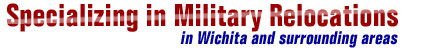 Specializing in Military Relocations in Wichita and Surrounding areas.